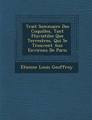 Trait Sommaire Des Coquilles, Tant Fluviatiles Que Terrestres, Qui Se Trouvent Aux Environs de Paris (Paperback)