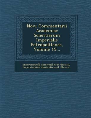 Novi Commentarii Academiae Scientiarum Imperialis Petropolitanae, Volume 19... (Paperback)