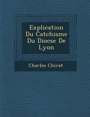 Explication Du Cat Chisme Du Dioc Se de Lyon (Paperback)