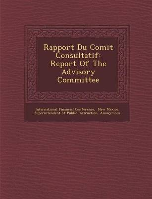 Rapport Du Comit Consultatif: Report of the Advisory Committee (Paperback)