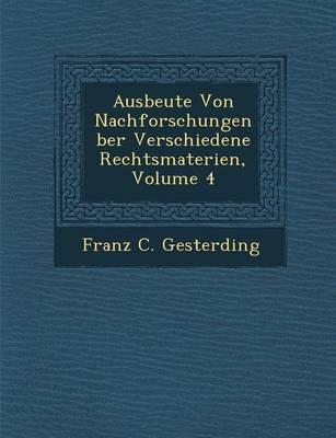 Ausbeute Von Nachforschungen Ber Verschiedene Rechtsmaterien, Volume 4 (Paperback)