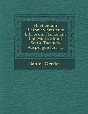 Florilegium Historico-Criticum Librorum Rariorum Cui Multa Simul Scitu Jucunda Adsperguntur...... (Paperback)