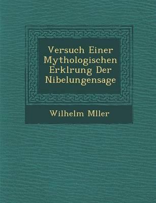 Versuch Einer Mythologischen Erkl Rung Der Nibelungensage (Paperback)