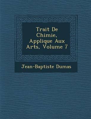 Trait de Chimie, Appliqu E Aux Arts, Volume 7 (Paperback)