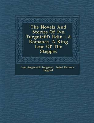 The Novels and Stories of IV N Turg Nieff: R Din: A Romance. a King Lear of the Steppes (Paperback)