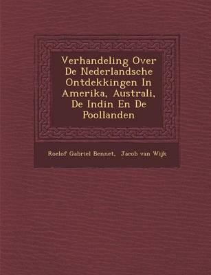 Verhandeling Over de Nederlandsche Ontdekkingen in Amerika, Australi, de Indi N En de Poollanden (Paperback)