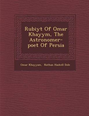 Rub Iy T of Omar Khayy M, the Astronomer-Poet of Persia (Paperback)