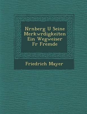 N Rnberg U Seine Merkw Rdigkeiten Ein Wegweiser F R Fremde (Paperback)