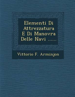 Elementi Di Attrezzatura E Di Manovra Delle Navi ...... (Paperback)