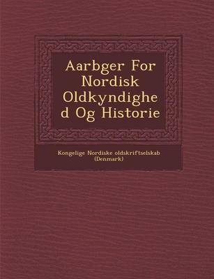 Aarb Ger for Nordisk Oldkyndighed Og Historie (Paperback)