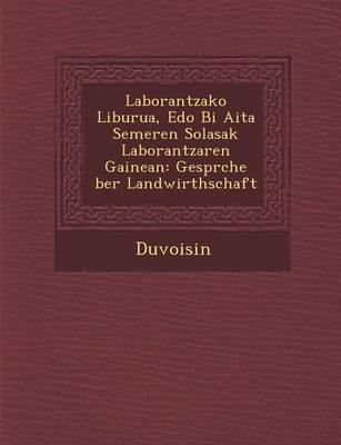Laborantzako Liburua, EDO Bi AITA Semeren Solasak Laborantzaren Gainean: Gespr Che Ber Landwirthschaft (Paperback)