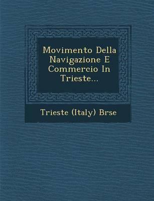 Movimento Della Navigazione E Commercio in Trieste... (Paperback)
