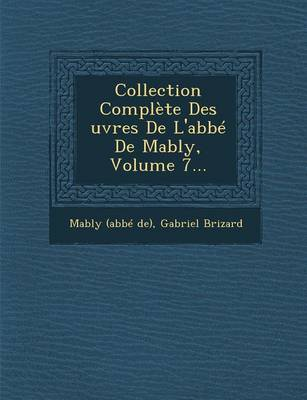 Collection Complete Des Uvres de L'Abbe de Mably, Volume 7... (Paperback)
