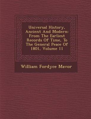 Universal History, Ancient and Modern: From the Earliest Records of Time, to the General Peace of 1801, Volume 11 (Paperback)