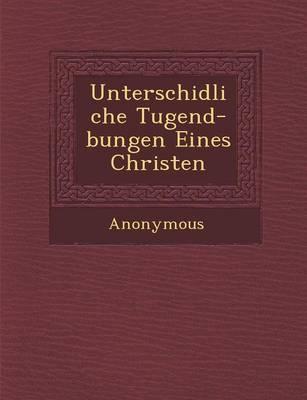 Unterschidliche Tugend- Bungen Eines Christen (Paperback)