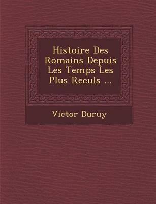 Histoire Des Romains Depuis Les Temps Les Plus Recul S ... (Paperback)