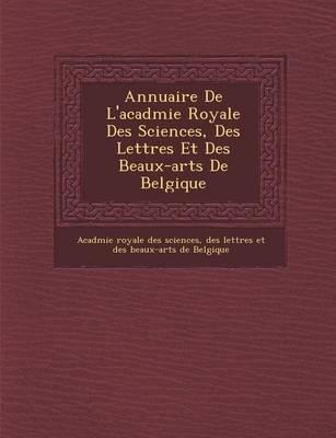Annuaire de l'Acad�mie Royale Des Sciences, Des Lettres Et Des Beaux-Arts de Belgique (Paperback)