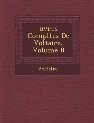 Uvres Completes de Voltaire, Volume 8 (Paperback)
