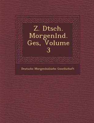 Z. Dtsch. Morgenl ND. Ges, Volume 3 (Paperback)
