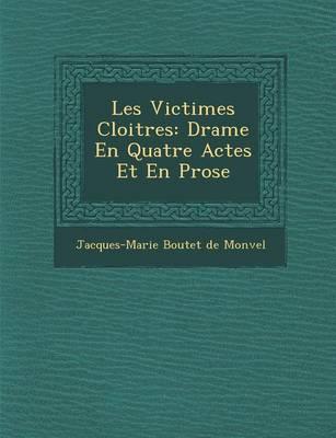 Les Victimes Cloitr Es: Drame En Quatre Actes Et En Prose (Paperback)