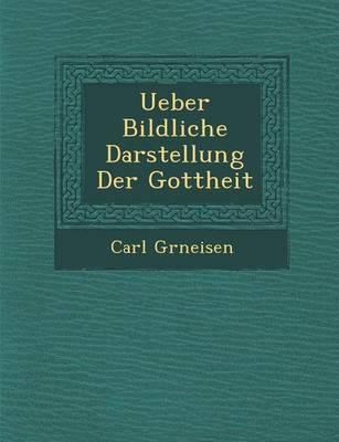 Ueber Bildliche Darstellung Der Gottheit (Paperback)