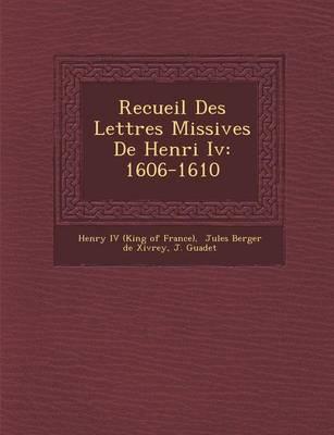 Recueil Des Lettres Missives de Henri IV: 1606-1610 (Paperback)