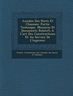 Annales Des Ponts Et Chauss Es: Partie Technique. M Moires Et Documents Relatifs A L'Art Des Constructions Et Au Service de L'Ing Nieur (Paperback)