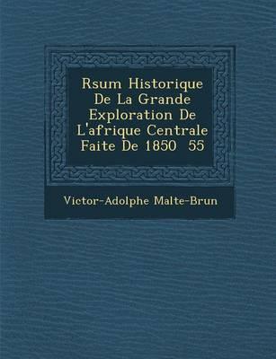 R Sum Historique de La Grande Exploration de L'Afrique Centrale Faite de 1850 55 (Paperback)