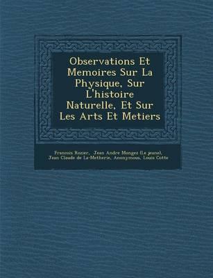 Observations Et Memoires Sur La Physique, Sur L'Histoire Naturelle, Et Sur Les Arts Et Metiers (Paperback)