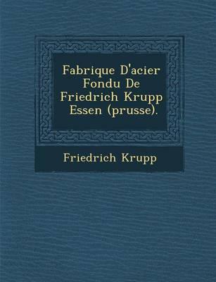 Fabrique D'Acier Fondu de Friedrich Krupp � Essen (Prusse). (Paperback)