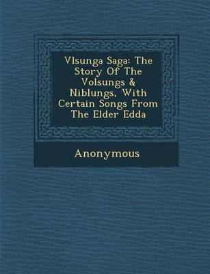 V Lsunga Saga: The Story of the Volsungs & Niblungs, with Certain Songs from the Elder Edda (Paperback)