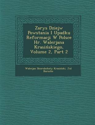 Zarys Dziej W Powstania I Upadku Reformacji W Polsce HR. Walerjana Krasi Skiego, Volume 2, Part 2 (Paperback)