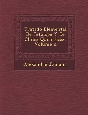 Tratado Elemental de Patolog A Y de CL Nica Quir Rgicas, Volume 2 (Paperback)