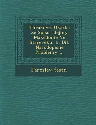 Thrakove. Ukazka Ze Spisu Dejiny Makedonie Ve Stareveku. II. DIL. Narodopisne Problemy... (Paperback)
