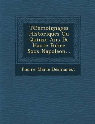 T Emoignages Historiques Ou Quinze ANS de Haute Police Sous Napoleon... (Paperback)