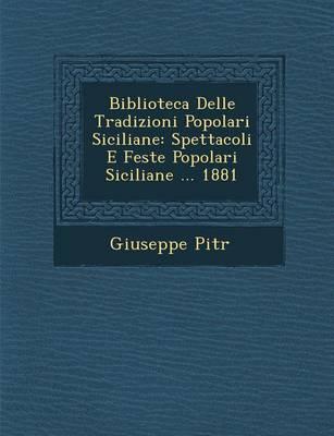 Biblioteca Delle Tradizioni Popolari Siciliane: Spettacoli E Feste Popolari Siciliane ... 1881 (Paperback)