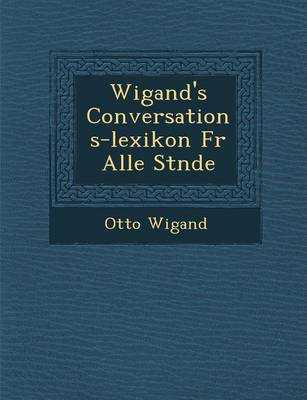 Wigand's Conversations-Lexikon Fur Alle St Nde (Paperback)