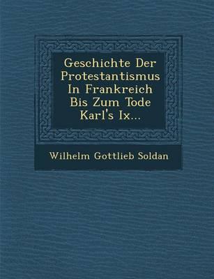 Geschichte Der Protestantismus in Frankreich Bis Zum Tode Karl's IX... (Paperback)