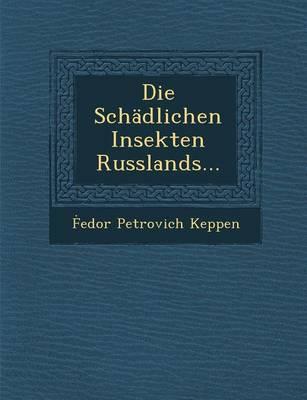 Die Schadlichen Insekten Russlands... (Paperback)