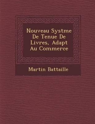 Nouveau Syst Me de Tenue de Livres, Adapt Au Commerce (Paperback)