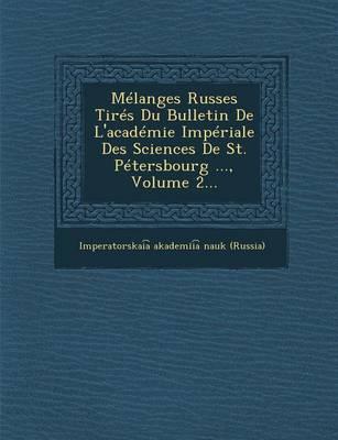 Melanges Russes Tires Du Bulletin de L'Academie Imperiale Des Sciences de St. Petersbourg ..., Volume 2... (Paperback)