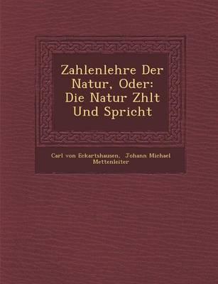Zahlenlehre Der Natur, Oder: Die Natur Z Hlt Und Spricht (Paperback)
