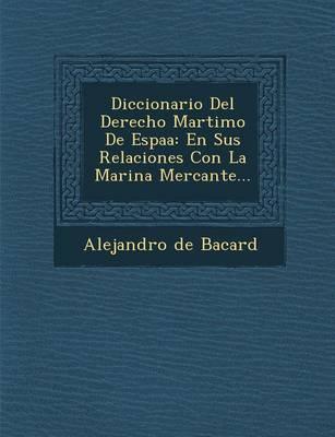 Diccionario del Derecho Mar Timo de Espa a: En Sus Relaciones Con La Marina Mercante... (Paperback)