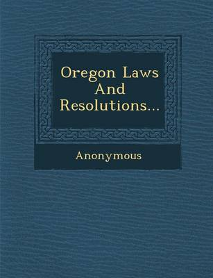 Oregon Laws and Resolutions... (Paperback)