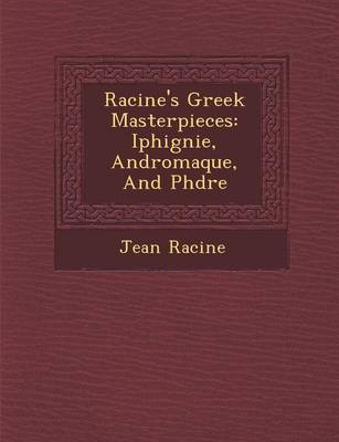 Racine's Greek Masterpieces: Iphig Nie, Andromaque, and PH Dre (Paperback)