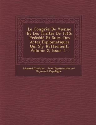 Le Congres de Vienne Et Les Traites de 1815: Precede Et Suivi Des Actes Diplomatiques Qui S'y Rattachent, Volume 2, Issue 1... (Paperback)