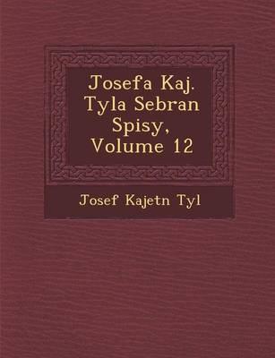 Josefa Kaj. Tyla Sebran Spisy, Volume 12 (Paperback)