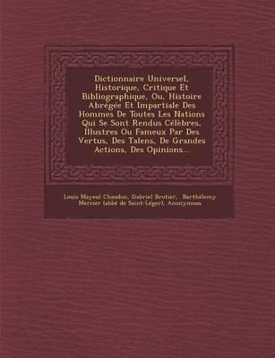 Dictionnaire Universel, Historique, Critique Et Bibliographique, Ou, Histoire Abregee Et Impartiale Des Hommes de Toutes Les Nations Qui Se Sont Rendu (Paperback)