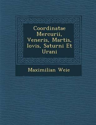 Coordinatae Mercurii, Veneris, Martis, Iovis, Saturni Et Urani (Paperback)