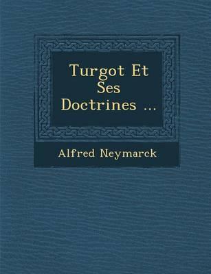 Turgot Et Ses Doctrines ... (Paperback)